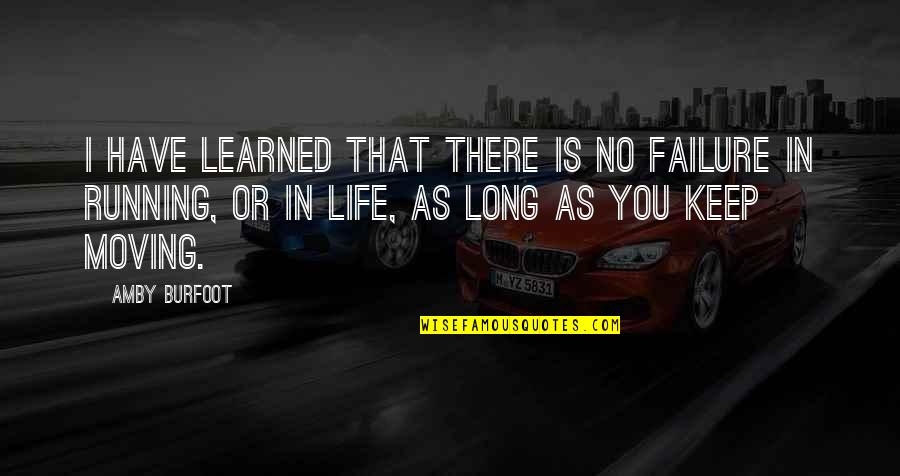 Amby Burfoot Quotes By Amby Burfoot: I have learned that there is no failure