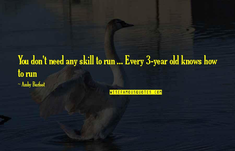 Amby Burfoot Quotes By Amby Burfoot: You don't need any skill to run ...