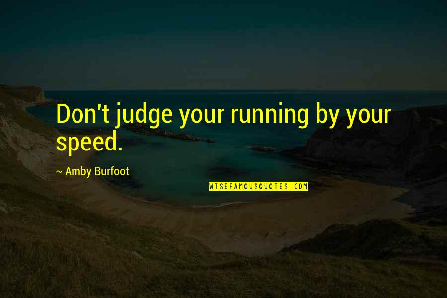Amby Burfoot Quotes By Amby Burfoot: Don't judge your running by your speed.