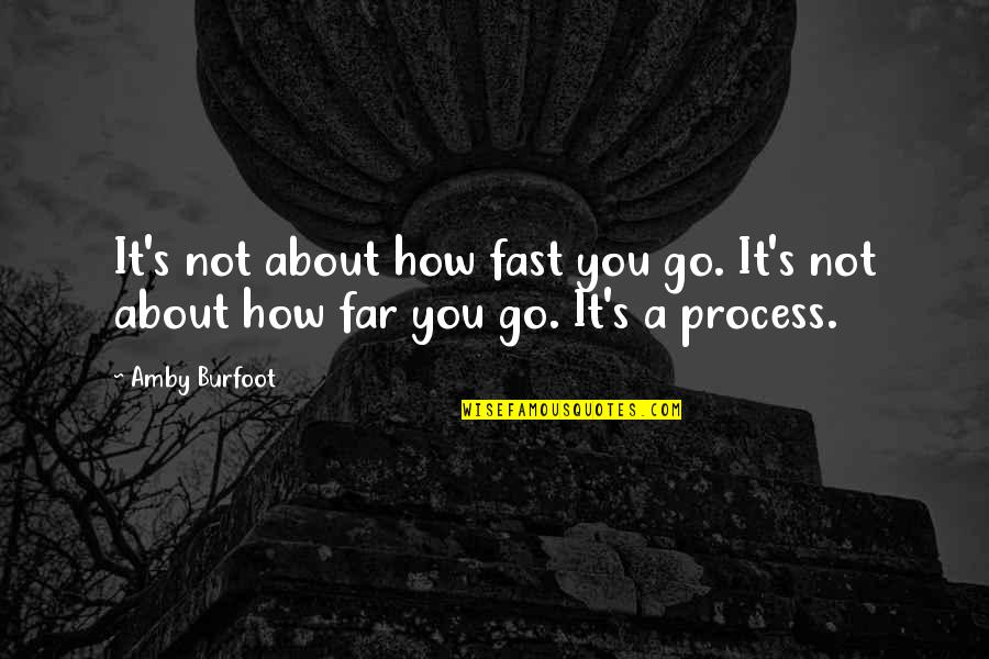 Amby Burfoot Quotes By Amby Burfoot: It's not about how fast you go. It's
