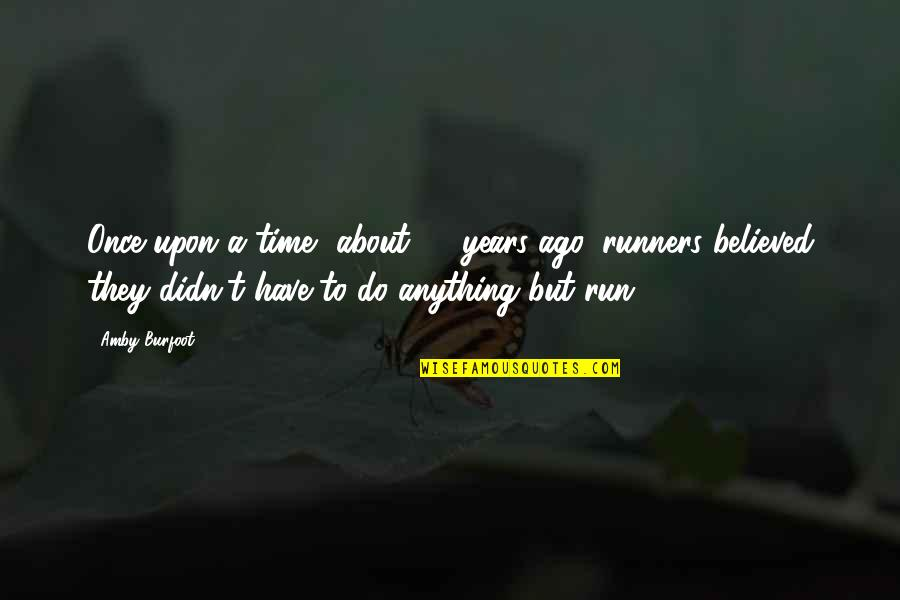 Amby Burfoot Quotes By Amby Burfoot: Once upon a time, about 20 years ago,