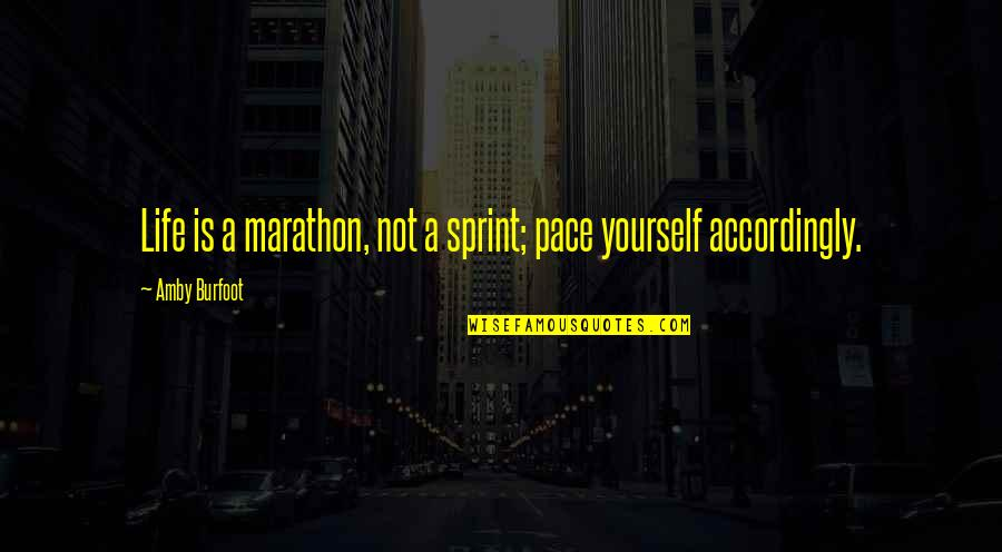 Amby Burfoot Quotes By Amby Burfoot: Life is a marathon, not a sprint; pace