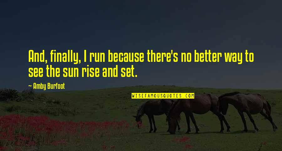 Amby Burfoot Quotes By Amby Burfoot: And, finally, I run because there's no better