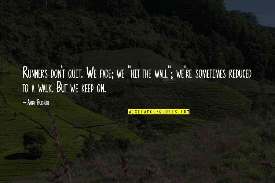 """Amby Burfoot Quotes By Amby Burfoot: Runners don't quit. We fade; we """"hit the"""