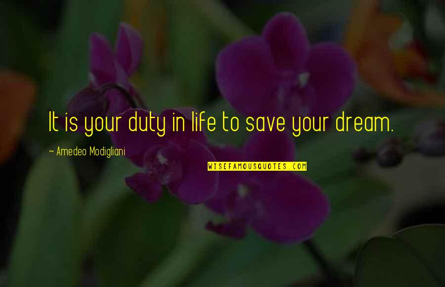 Amedeo Quotes By Amedeo Modigliani: It is your duty in life to save