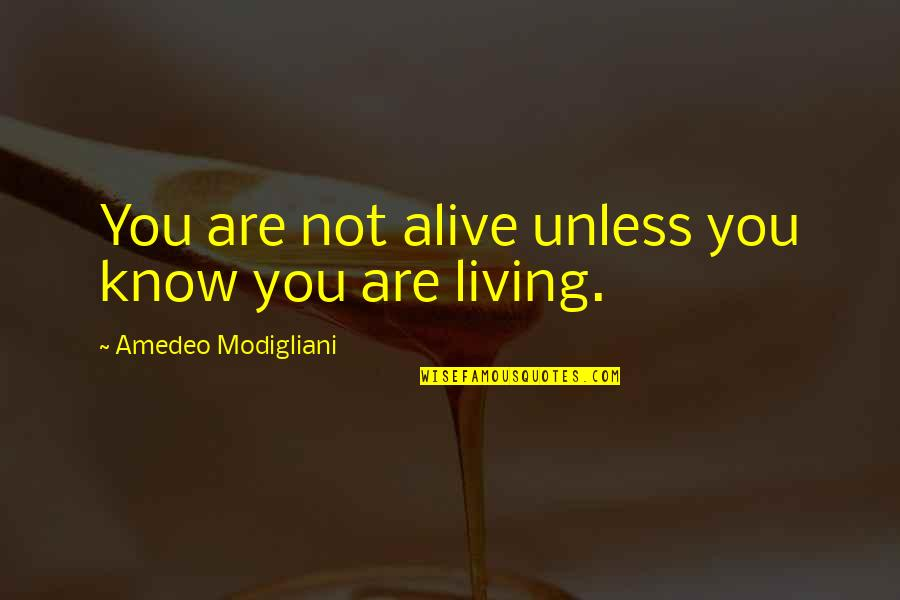 Amedeo Quotes By Amedeo Modigliani: You are not alive unless you know you