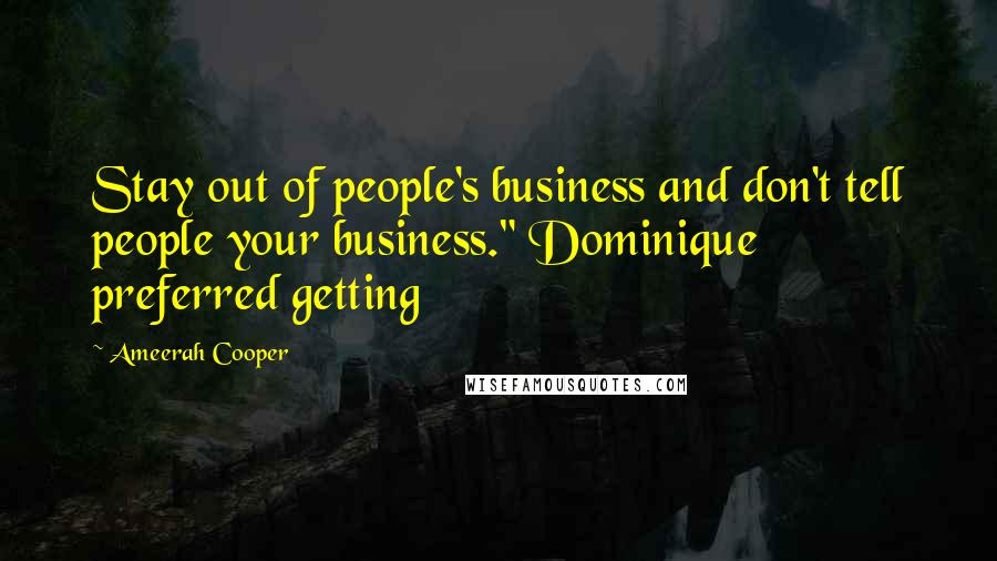 "Ameerah Cooper quotes: Stay out of people's business and don't tell people your business."" Dominique preferred getting"