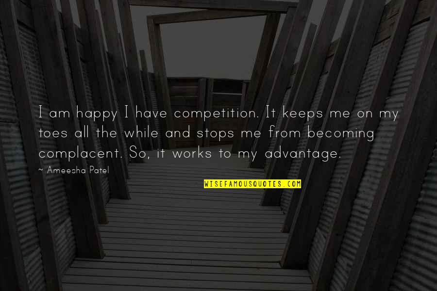 Ameesha Patel Quotes By Ameesha Patel: I am happy I have competition. It keeps