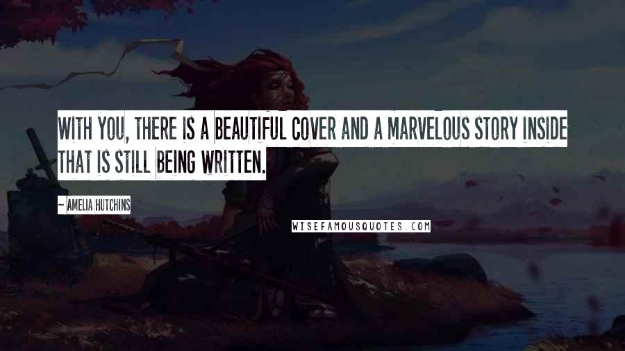 Amelia Hutchins quotes: With you, there is a beautiful cover and a marvelous story inside that is still being written.