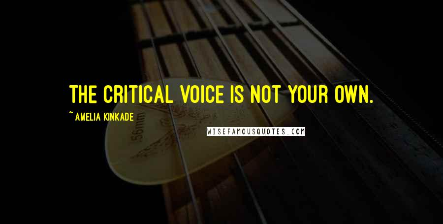 Amelia Kinkade quotes: The critical voice is not your own.