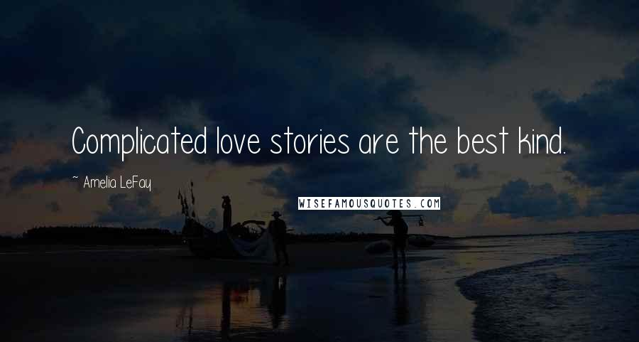 Amelia LeFay quotes: Complicated love stories are the best kind.