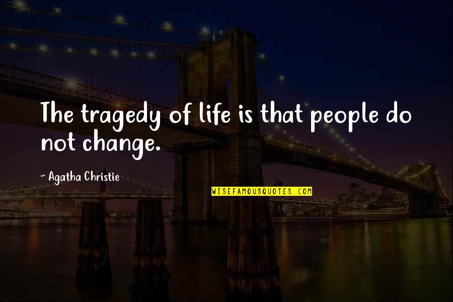 Amelie Glass Man Quotes By Agatha Christie: The tragedy of life is that people do