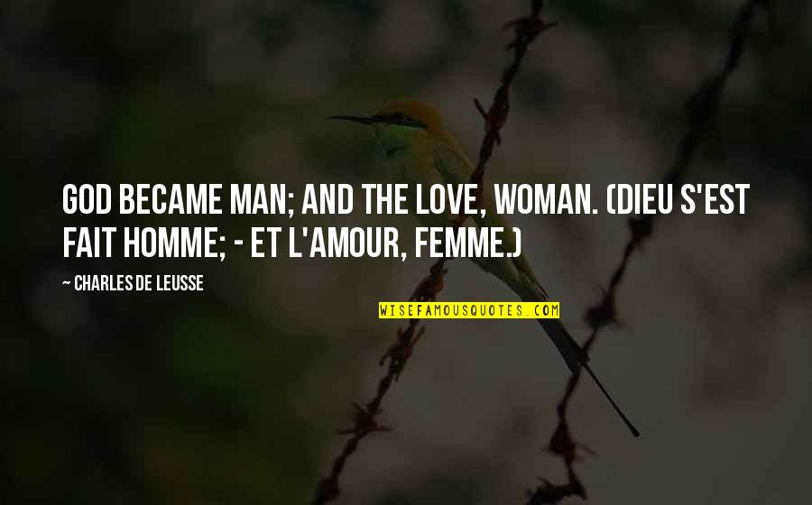 Amelie Glass Man Quotes By Charles De Leusse: God became man; and the love, woman. (Dieu
