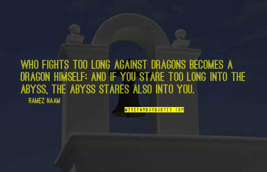 Amelie Glass Man Quotes By Ramez Naam: Who fights too long against dragons becomes a