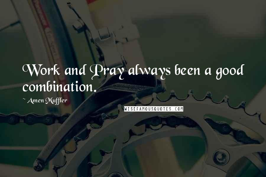 Amen Muffler quotes: Work and Pray always been a good combination.
