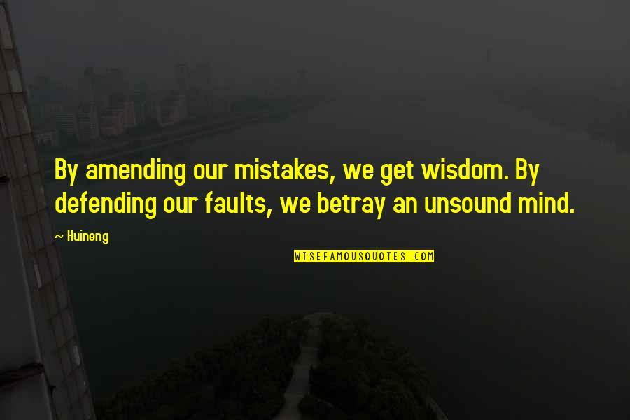 Amending Mistakes Quotes By Huineng: By amending our mistakes, we get wisdom. By