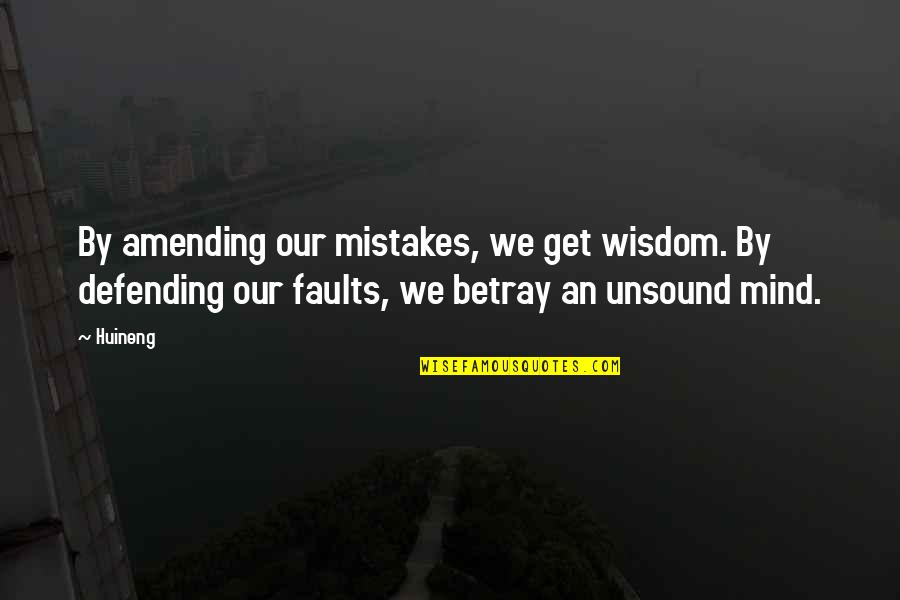 Amending Quotes By Huineng: By amending our mistakes, we get wisdom. By