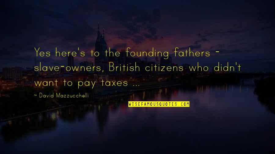 America By Our Founding Fathers Quotes By David Mazzucchelli: Yes here's to the founding fathers - slave-owners,