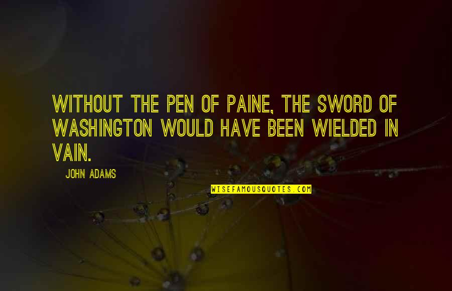 America By Our Founding Fathers Quotes By John Adams: Without the pen of Paine, the sword of