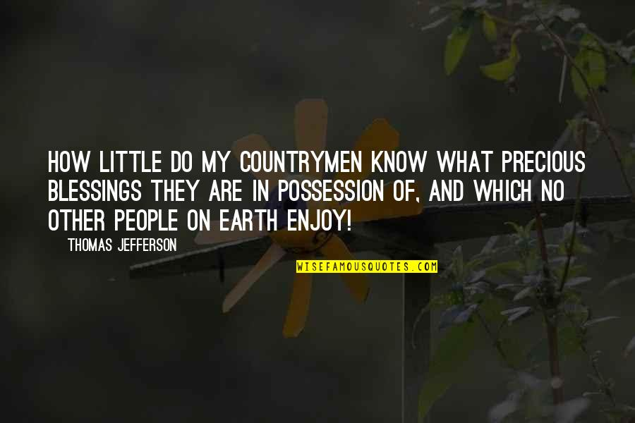 America By Our Founding Fathers Quotes By Thomas Jefferson: How little do my countrymen know what precious