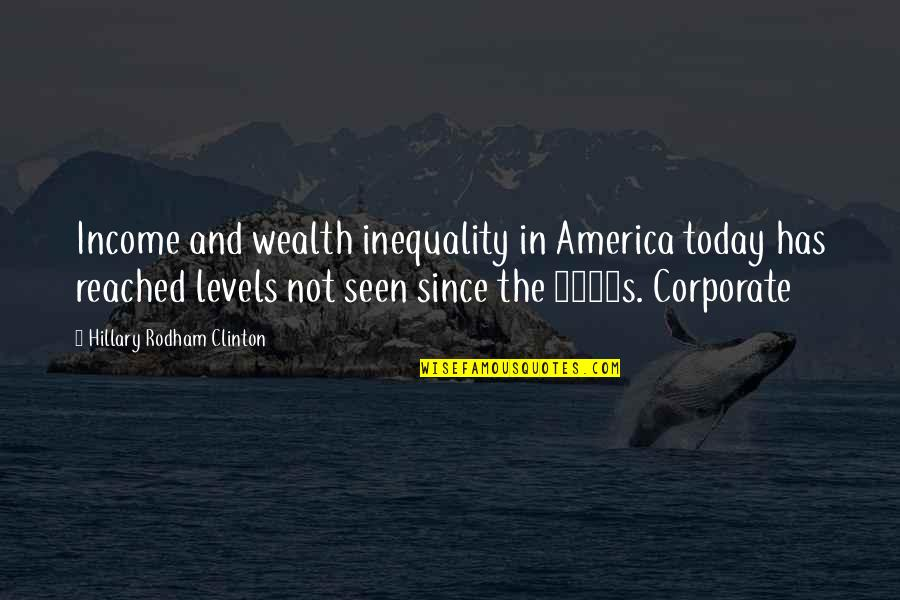 America In The 1920s Quotes By Hillary Rodham Clinton: Income and wealth inequality in America today has