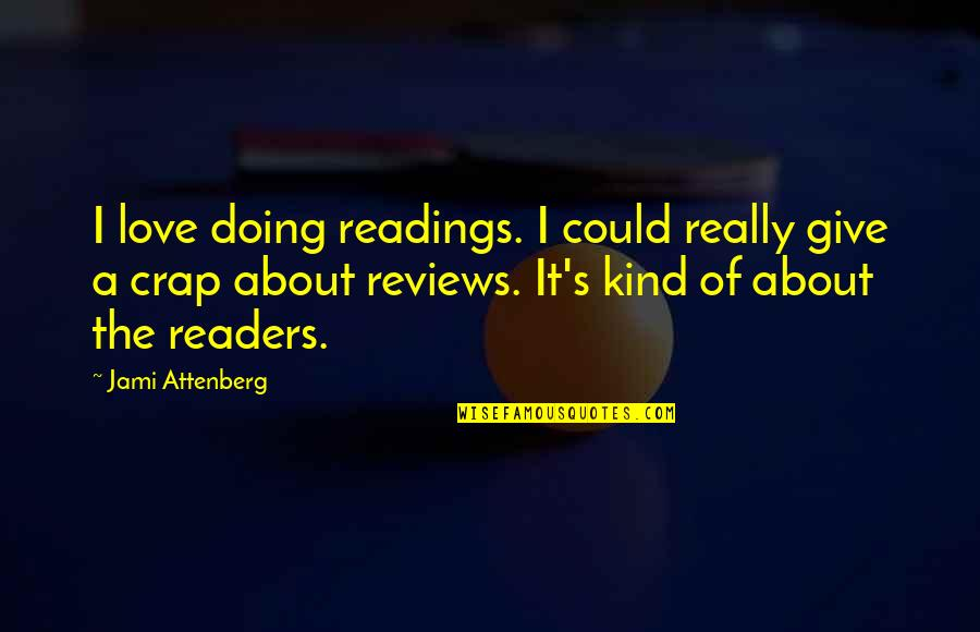 America In The Kite Runner Quotes By Jami Attenberg: I love doing readings. I could really give