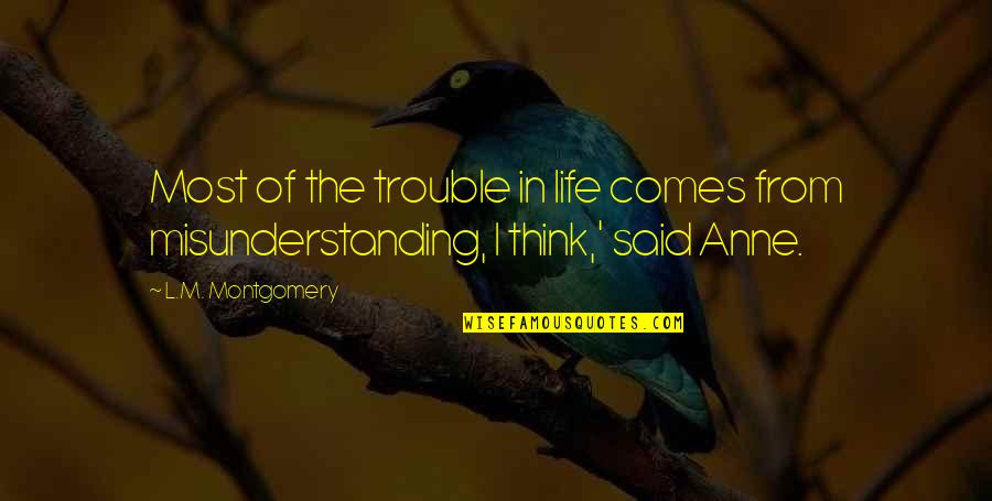 America In The Kite Runner Quotes By L.M. Montgomery: Most of the trouble in life comes from