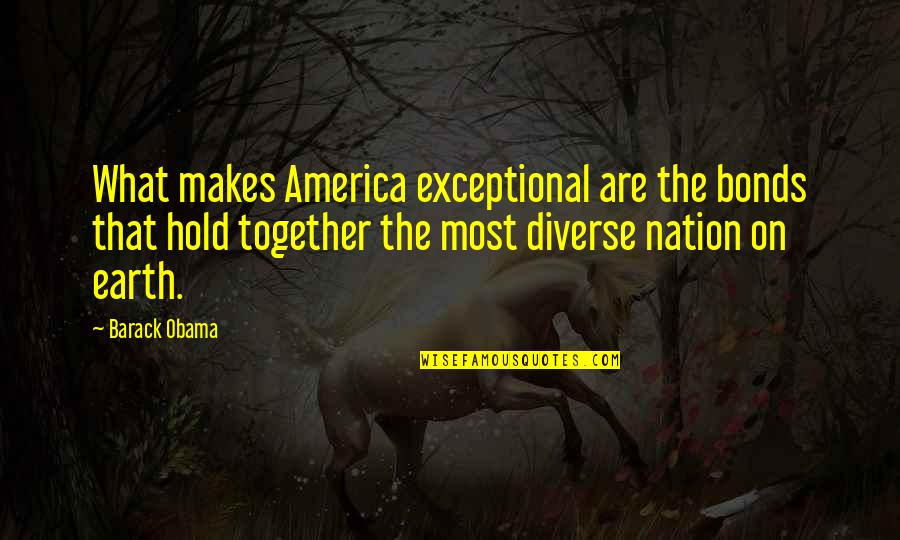 America Is Diverse Quotes By Barack Obama: What makes America exceptional are the bonds that
