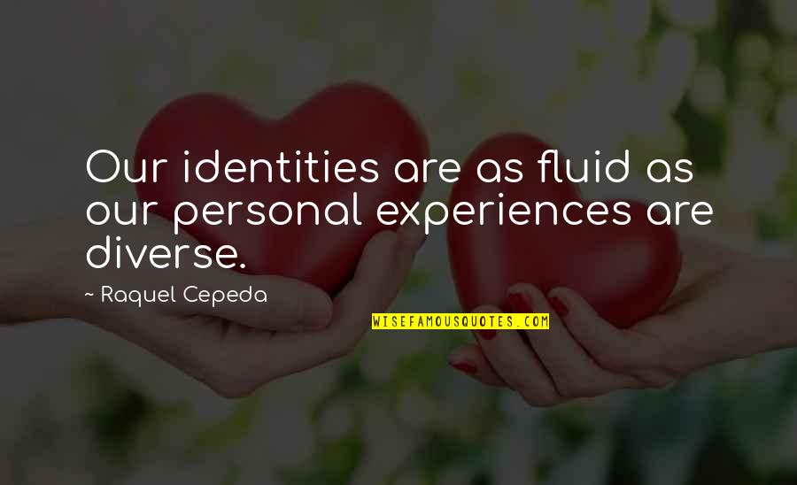 America Is Diverse Quotes By Raquel Cepeda: Our identities are as fluid as our personal