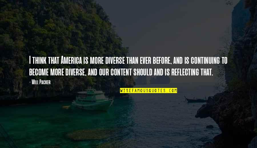 America Is Diverse Quotes By Will Packer: I think that America is more diverse than