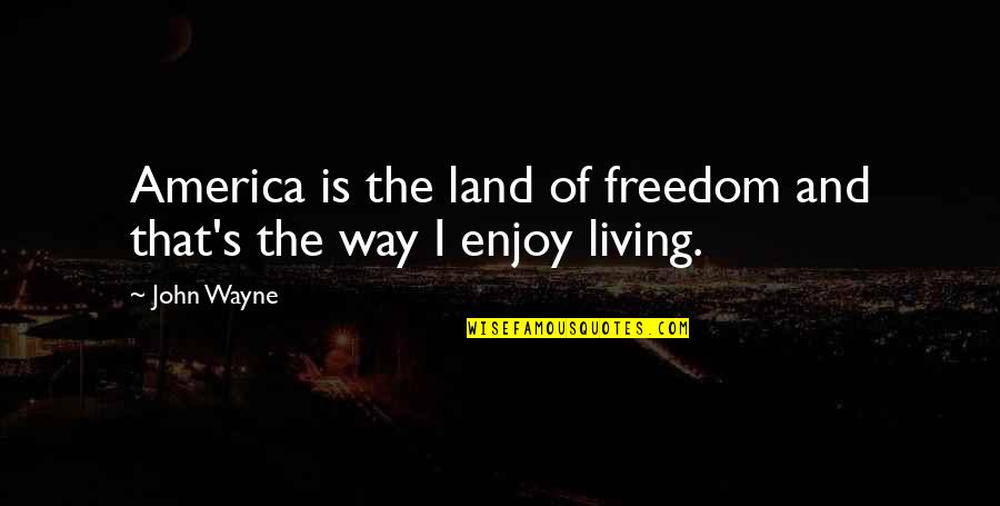 America Land Of Freedom Quotes By John Wayne: America is the land of freedom and that's