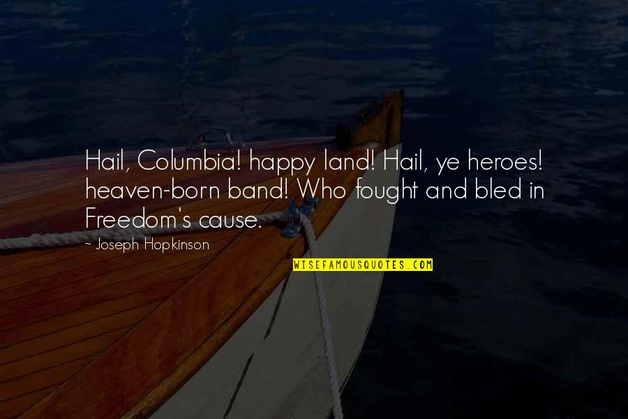 America Land Of Freedom Quotes By Joseph Hopkinson: Hail, Columbia! happy land! Hail, ye heroes! heaven-born