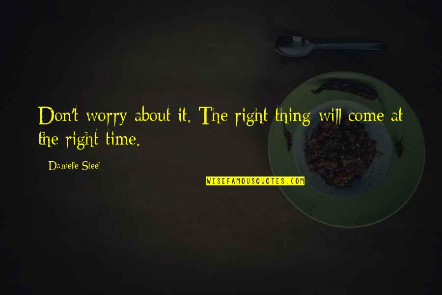 American Bluff Quotes By Danielle Steel: Don't worry about it. The right thing will