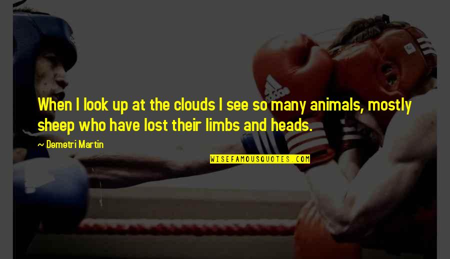 American Bluff Quotes By Demetri Martin: When I look up at the clouds I