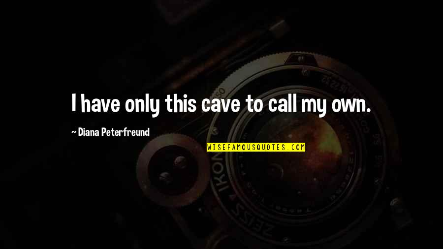 American Bluff Quotes By Diana Peterfreund: I have only this cave to call my