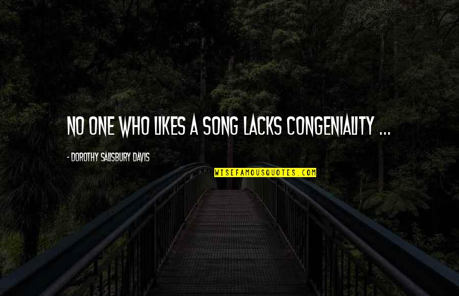 American Bluff Quotes By Dorothy Salisbury Davis: No one who likes a song lacks congeniality