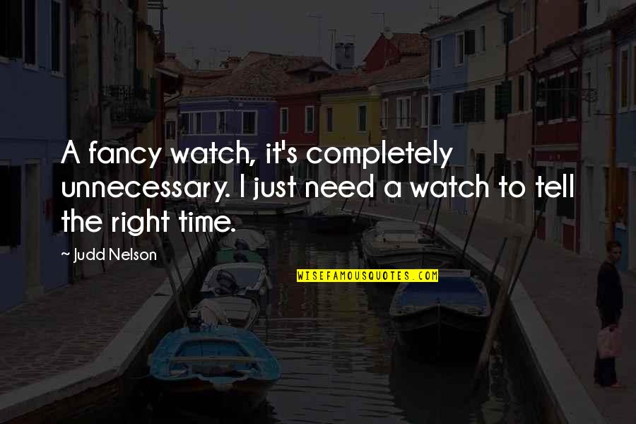 American Bluff Quotes By Judd Nelson: A fancy watch, it's completely unnecessary. I just