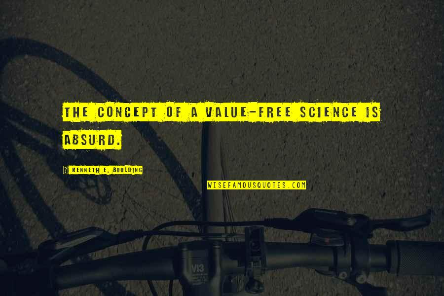 American Bluff Quotes By Kenneth E. Boulding: The concept of a value-free science is absurd.