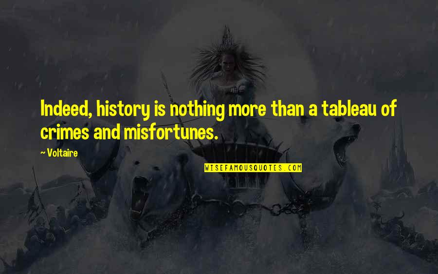 American Bluff Quotes By Voltaire: Indeed, history is nothing more than a tableau