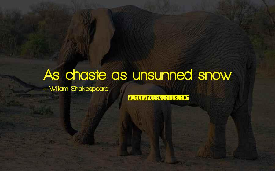 American Bluff Quotes By William Shakespeare: As chaste as unsunned snow.