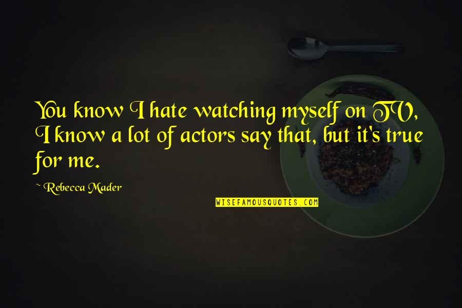 American Dad Klaus Heissler Quotes By Rebecca Mader: You know I hate watching myself on TV,