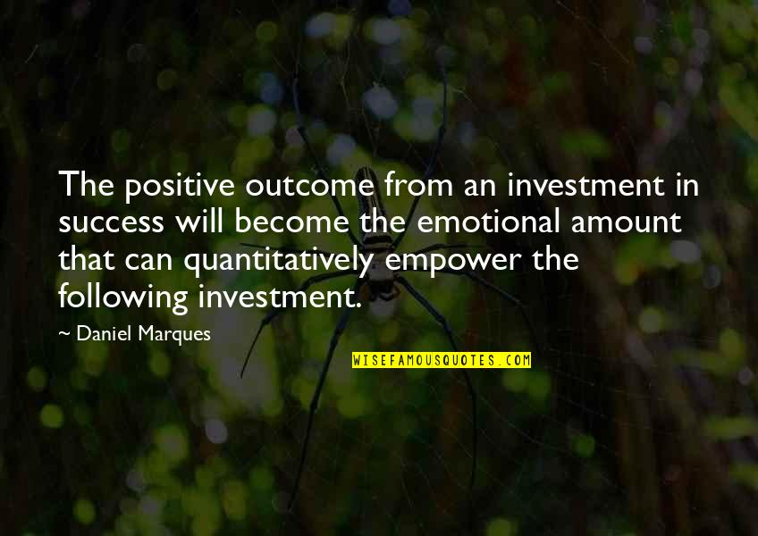 American Immigration Quotes By Daniel Marques: The positive outcome from an investment in success