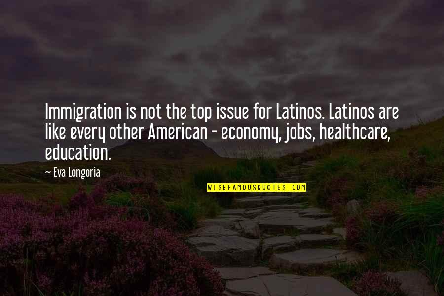 American Immigration Quotes By Eva Longoria: Immigration is not the top issue for Latinos.
