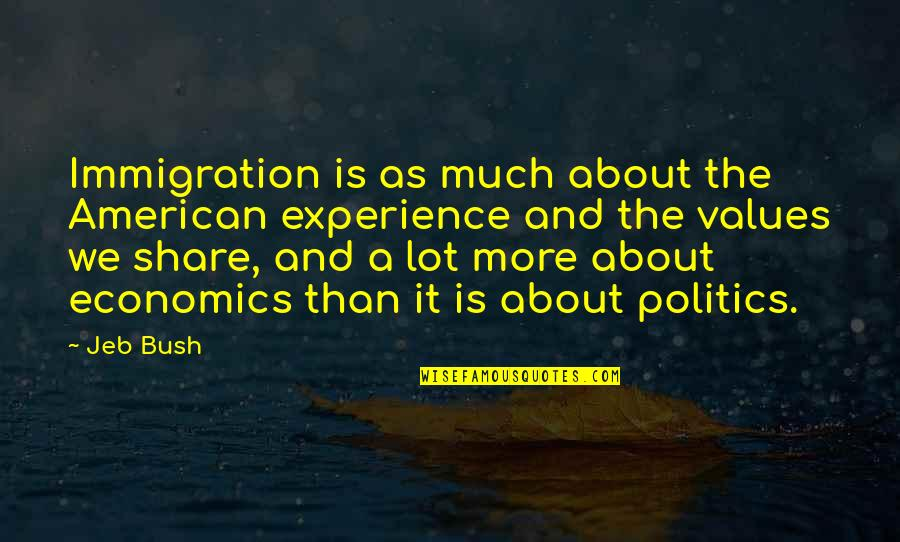 American Immigration Quotes By Jeb Bush: Immigration is as much about the American experience