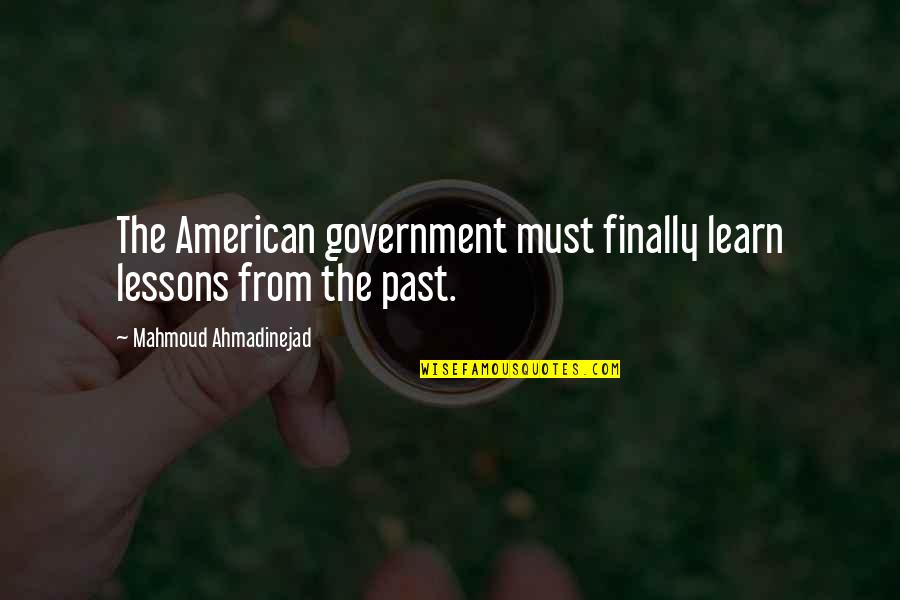 American Immigration Quotes By Mahmoud Ahmadinejad: The American government must finally learn lessons from