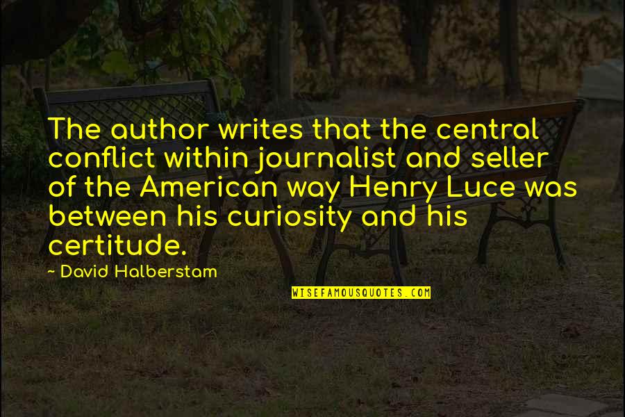 American Journalist Quotes By David Halberstam: The author writes that the central conflict within