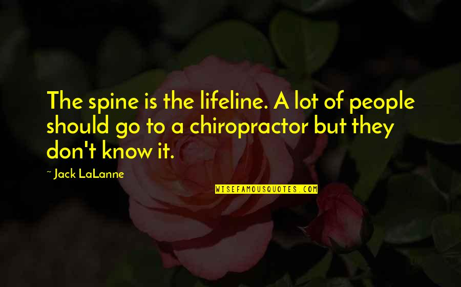 American Mcgee Cheshire Quotes By Jack LaLanne: The spine is the lifeline. A lot of