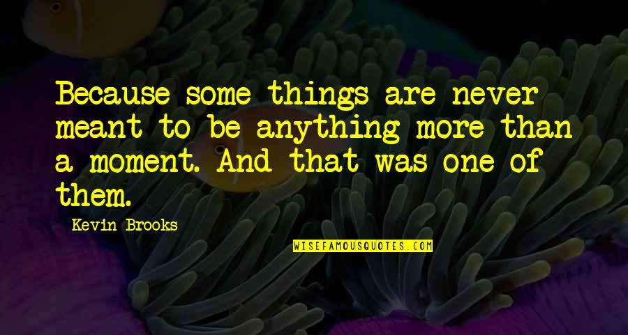 American Mcgee Cheshire Quotes By Kevin Brooks: Because some things are never meant to be