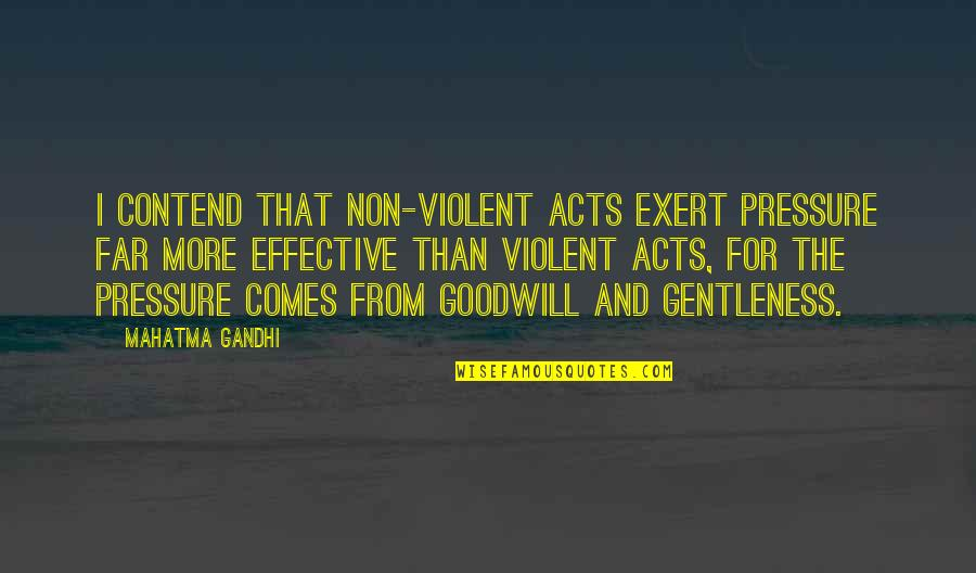 American Mcgee Cheshire Quotes By Mahatma Gandhi: I contend that non-violent acts exert pressure far