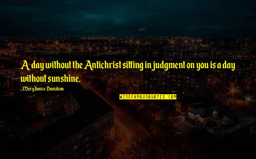 American Mcgee Cheshire Quotes By MaryJanice Davidson: A day without the Antichrist sitting in judgment